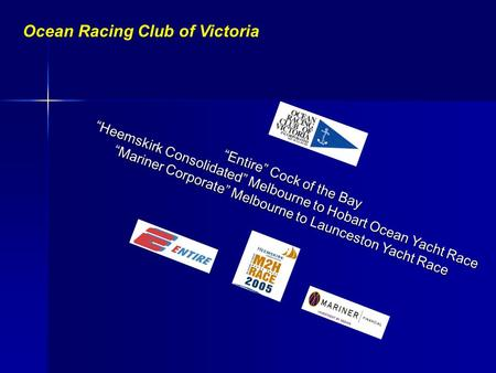 "Ocean Racing Club of Victoria ""Entire"" Cock of the Bay ""Heemskirk Consolidated"" Melbourne to Hobart Ocean Yacht Race ""Mariner Corporate"" Melbourne to Launceston."