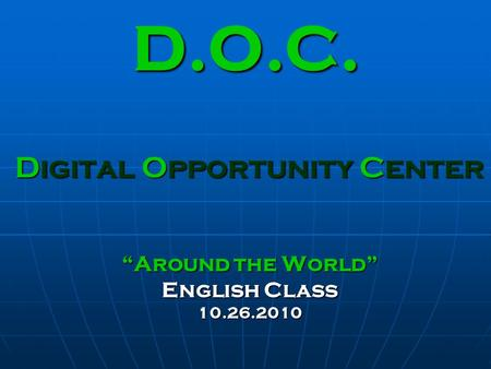 "D.O.C. Digital Opportunity Center ""Around the World"" English Class 10.26.2010."
