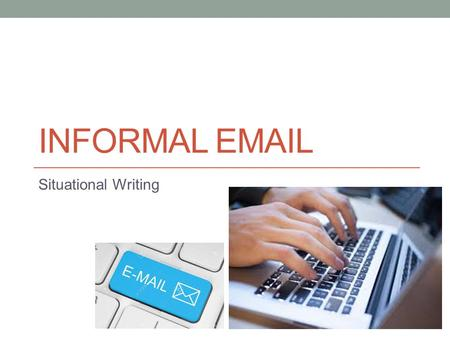 INFORMAL EMAIL Situational Writing. Re-arrange the email by indicating the sequence using the alphabets.