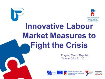 Innovative Labour Market Measures to Fight the Crisis Prague, Czech Republic October 20 – 21, 2011.