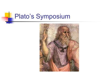 "Plato's Symposium. Plato's Influence ""Plato plus Christianity equals ninety percent of the world we know and live in."" Jacob Needleman."