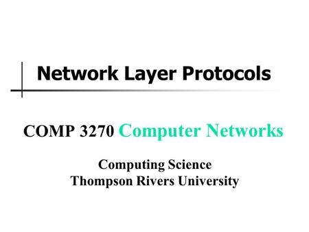 Network Layer Protocols COMP 3270 Computer Networks Computing Science Thompson Rivers University.