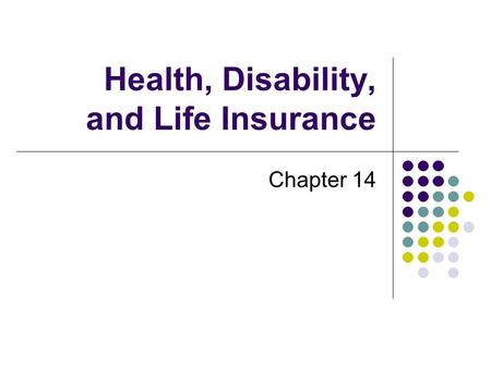 Health, Disability, and Life Insurance Chapter 14.