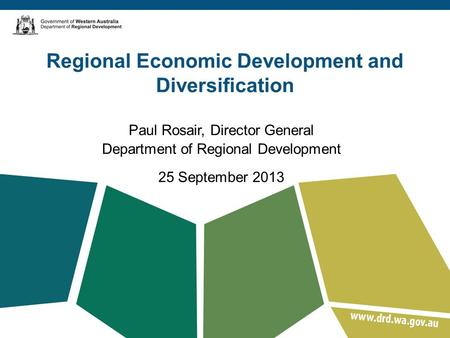 Regional Economic Development and Diversification Paul Rosair, Director General Department of Regional Development 25 September 2013.