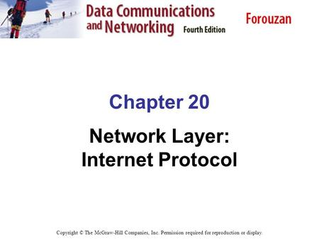 Chapter 20 Network Layer: Internet Protocol Copyright © The McGraw-Hill Companies, Inc. Permission required for reproduction or display.