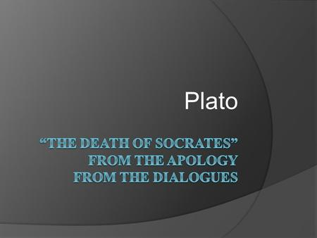 Plato. Socratic Method 1. Socratic Irony: Socrates pretends that he knows no answers, yet believes a claim to be false. 2. Definition: Socrates defines.