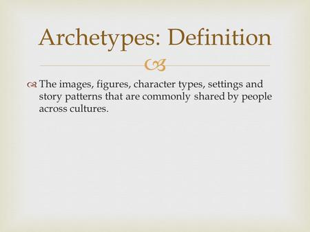   The images, figures, character types, settings and story patterns that are commonly shared by people across cultures. Archetypes: Definition.