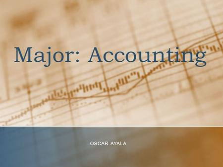 Major: Accounting OSCAR AYALA. General Overview/ Description ACCOUNTANTS MANAGE AND KEEP TRACK OF A COMPANY'S FINANCES PROVIDE COMPANY FINANCIAL REPORTS.