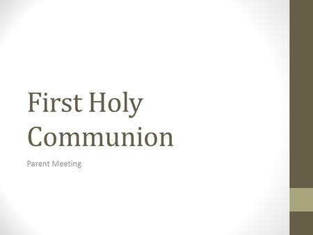 "First Holy Communion Parent Meeting. Prayer What is Communion? Greek word ""koinonia""which means communion, joint participation; the share which one has."