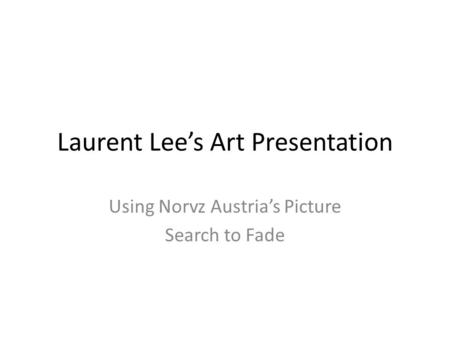 Laurent Lee's Art Presentation Using Norvz Austria's Picture Search to Fade.