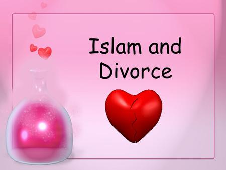 Islam and Divorce. Learning Objectives To understand Muslim beliefs about Divorce To compare and contrast how a woman and a man divorce each other in.