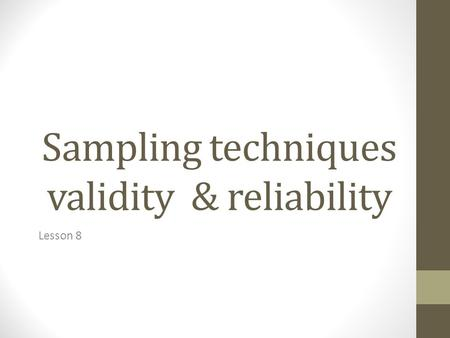 Sampling techniques validity & reliability Lesson 8.