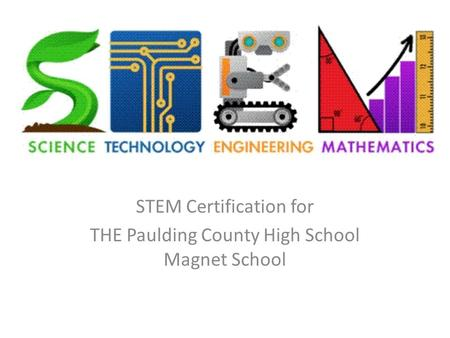 STEM Certification for THE Paulding County High School Magnet School.