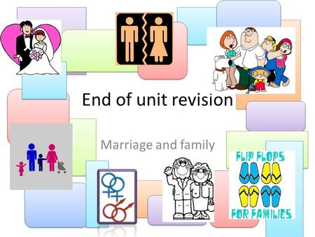 End of unit revision Marriage and family. Muslim attitudes towards… The purpose of marriage in Islam. The marriage ceremony. Sex outside marriage. Family.