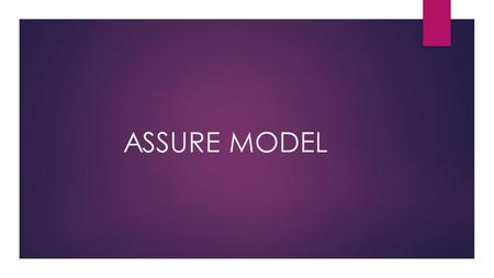 ASSURE MODEL. Objectives of the lesson  By the end of the lesson student should be able to:  Systematicaly plan for a learning experience using the.