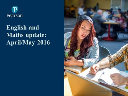 English and Maths update: April/May 2016 1 Presentation Title Arial Bold 7 pt.