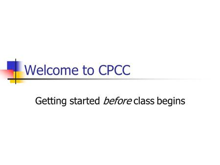Welcome to CPCC Getting started before class begins.