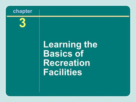 Chapter 3 Learning the Basics of Recreation Facilities.