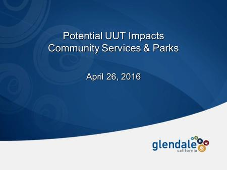 Potential UUT Impacts Community Services & Parks April 26, 2016.