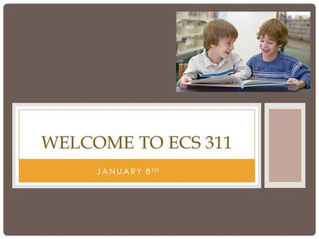 JANUARY 8 TH WELCOME TO ECS 311. MY BACKGROUND MOM, WIFE, BABA.