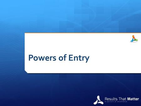 Powers of Entry. Chapter 5 - Monitoring and enforcing the Local Government Acts  LGA Powers complement specific powers of entry and other legislation.