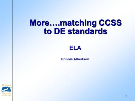 ELA Bonnie Albertson More….matching CCSS to DE standards 1.
