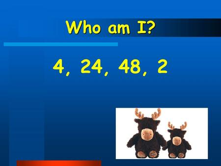 Who am I? 4, 24, 48, 2. Point and Say 1.Point something and say the word. 2.Memorise key words and point them. 3.Try to say other names.