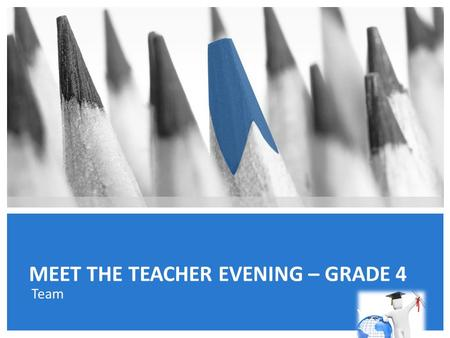 MEET THE TEACHER EVENING – GRADE 4 Team. INTRODUCTION The teachers in Grade 4 are: Ms. Ambreen (Grade 4 Rockies) – Team Leader Mr. Wael (Grade 4 Amazon)