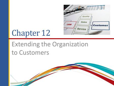 Chapter 12 Extending the Organization to Customers.