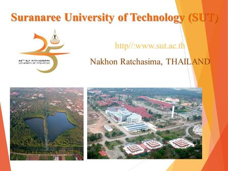 Suranaree University of Technology (SUT) http//:www.sut.ac.th Nakhon Ratchasima, THAILAND.