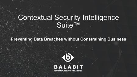 Contextual Security Intelligence Suite™ Preventing Data Breaches without Constraining Business.