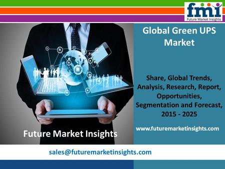 Global Green UPS Market Share, Global Trends, Analysis, Research, Report, Opportunities, Segmentation and Forecast, 2015.