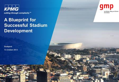 A Blueprint for Successful Stadium Development Budapest 15 October 2013.