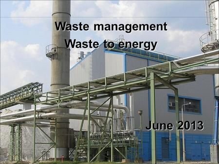 1 Waste management Waste to energy June 2013. 2 Waste management Avoiding waste production Reducing its hazards Selective collection, waste utilisation,
