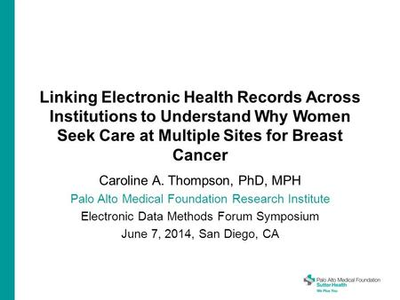 Linking Electronic Health Records Across Institutions to Understand Why Women Seek Care at Multiple Sites for Breast Cancer Caroline A. Thompson, PhD,