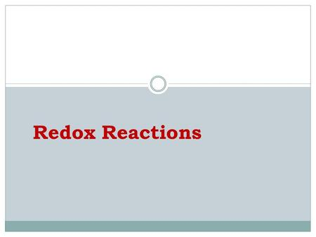 Redox Reactions Redox Equations: At the conclusion of our time together, you should be able to: 1.Define redox 2.Figure out oxidation numbers for any.