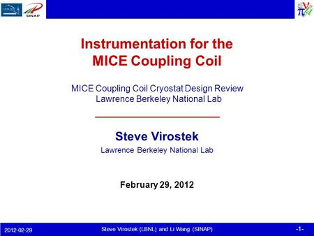 -1- Steve Virostek (LBNL) and Li Wang (SINAP) 2012-02-29 Instrumentation for the MICE Coupling Coil Steve Virostek Lawrence Berkeley National Lab February.