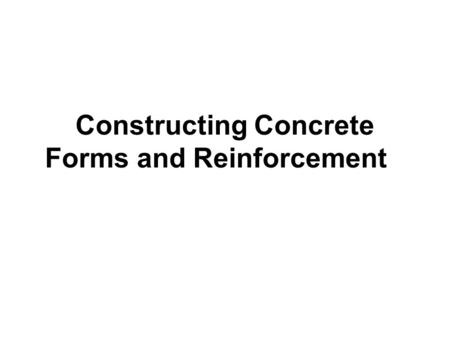 Constructing Concrete Forms and Reinforcement. Definitions of terms associated with form construction: A.Footer form (footing) - a continuous slab of.