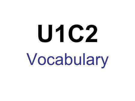 U1C2 Vocabulary. Place a title on both sheet of loose leaf paper.