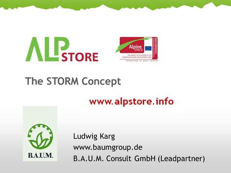 The STORM Concept Ludwig Karg www.baumgroup.de B.A.U.M. Consult GmbH (Leadpartner)
