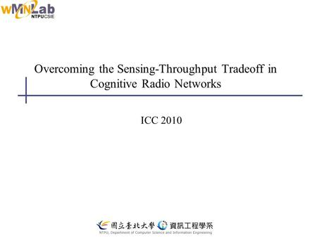 Overcoming the Sensing-Throughput Tradeoff in Cognitive Radio Networks ICC 2010.