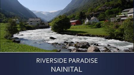 RIVERSIDE PARADISE NAINITAL. Uniriserealty project of vacation homes ▪ A vacation homes Property In Nainital that could be a sensible investment choice.