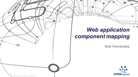 Web application component mapping Noé Fernández. The Problem 19/08/2014Noé Fernández › Dozens of emails/day › Lack of information  Users don't know what.