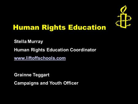 Human Rights Education Stella Murray Human Rights Education Coordinator www.liftoffschools.com Grainne Teggart Campaigns and Youth Officer.