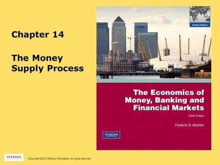 Copyright © 2010 Pearson Education. All rights reserved. Chapter 14 The Money Supply Process.