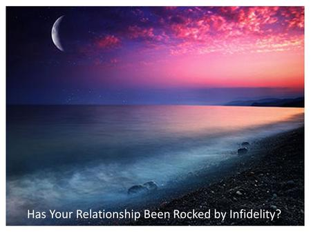 Has Your Relationship Been Rocked by Infidelity?.