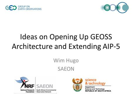 Ideas on Opening Up GEOSS Architecture and Extending AIP-5 Wim Hugo SAEON.