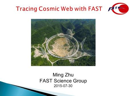 Ming Zhu FAST Science Group 2015-07-30. 2 2. General Technical Specification Spherical reflector : Radius ~ 300m, Aperture ~ 500m, Opening angle 110~120°