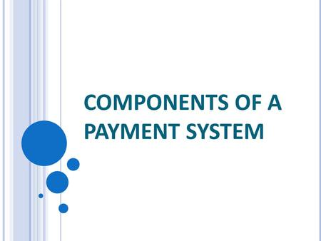 COMPONENTS OF A PAYMENT SYSTEM. They include: Banks and Financial Institutions: banks, post office savings banks, building societies, mortgage finance.