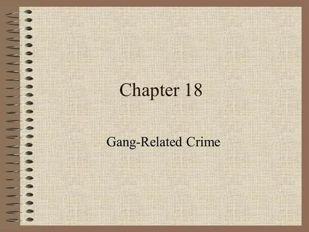 Chapter 18 Gang-Related Crime. Gang A number of people associated in some way, an organized group of criminals, or a group of youths form the same neighborhood.